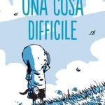 Una cosa difficile di Silvia Vecchini e Sualzo: un albo illustrato di formazione