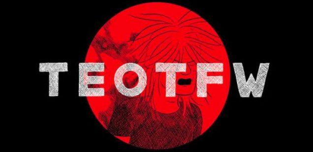 """CAPITOLO 4, ovvero, Dove si confronta il graphic novel """"The end of the f***ing world"""" di Charles Forsman con il suo adattamento televisivo"""