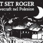 #7: Lovecraft nel Polesine, Jet Set Roger e Aleksandar Zograf - Snowdonia