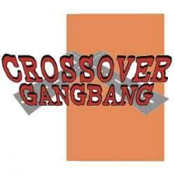 Crossover Gangbang