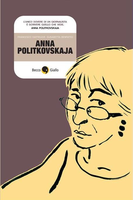 Con Francesco Matteuzzi: Anna Politkovskaja e il dovere della testimonianza