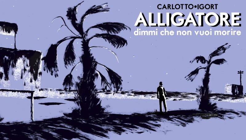 Carlotto, Igort e l'Alligatore: Dimmi che non vuoi morire