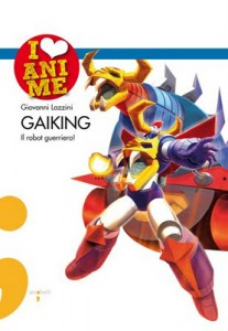 I love anime presenta Giovanni Lazzini: Gaiking, il robot guerriero
