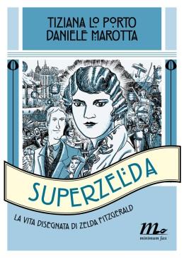 Superzelda. La vita disegnata di Zelda Fitzgerald (Lo Porto, Marotta)