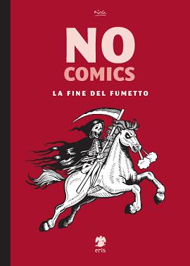 Nuova uscita per la Eris Edizioni: NO COMICS, La Fine del Fumetto