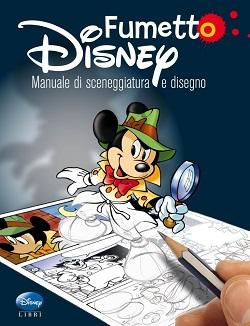 E' arrivato in libreria Fumetto Disney: Manuale di sceneggiatura e disegno