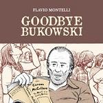 Coconino Press-Fandango presenta il nuovo graphic novel di Flavio Montelli: Goodbye Bukowski