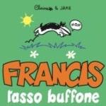 Con Francis l'ironia feroce ha l'aspetto di un simpatico tasso
