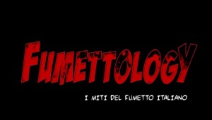 Il fumetto arriva in TV con Fumettology – I Miti del Fumetto Italiano