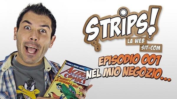 """E' online il primo episodio di """"STRIPS!"""", la sitcom italiana ambientata in fumetteria"""