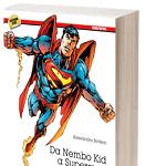 """L'uomo d'acciaio. Da Nembo Kid a Superman"". Alessandro Bottero ci racconta Clark Kent"