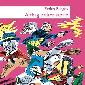 """MalEdizioni presenta: """"Airbag e altre storie"""" di Pedro Burgos"""
