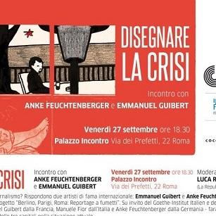 """Venerdì 27 Settembre si terrà l'incontro """"Disegnare la Crisi"""", con con A. Feuchtenberger e E. Guibert"""