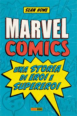 Marvel Comics - Una Storia di Eroi e Supereroi: della Marvel così non avete mai sentito parlare_Recensioni