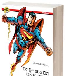 """""""L'uomo d'acciaio. Da Nembo Kid a Superman"""" di Alessandro Bottero in libreria da novembre"""