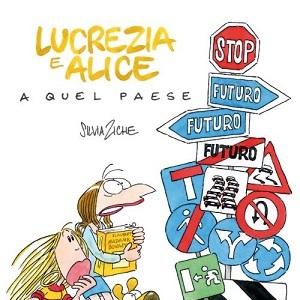 """""""Lucrezia e Alice a Quel Paese"""" di Silvia Ziche – Rizzoli /Lizard disponibile dal 9 ottobre"""