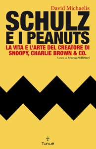 "Arriva in Italia ""Schulz and the Peanuts"", la biografia a opera di David Michaelis"