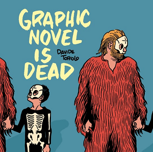 "Disponibile dal 15 Gennaio ""Graphic Novel is Dead"" il nuovo volume di Davide Toffolo"