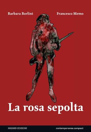 """Il 12 dicembre Antonio Serra presenta """"La rosa sepolta"""" di Barbara Borlini e Francesco Memo allo Spazio b**k di Milano_Notizie"""