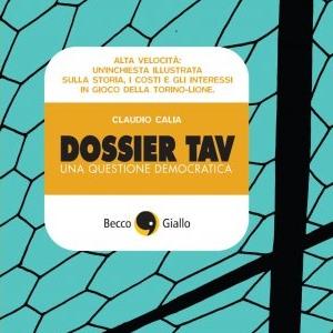 """""""Dossier Tav"""" di Claudio Calia: storia di un treno che ha diviso una valle"""