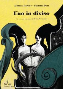 """Tunuè presenta la graphic novel """"Uno in diviso"""" di Adriano Barone e Fabrizio Dori, tratta dal romanzo di Alcìde Pierantozzi"""