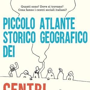 """BeccoGiallo presenta: """"Piccolo Atlante Storico Geografico dei Centri Sociali Italiani"""" di Claudio Calia"""