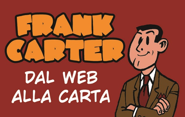 """E' iniziato il crowdfunding per il volume delle strisce di """"Frank Carter"""" di Carlo Coratelli e Fortunato Latella"""