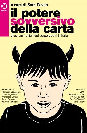 """Disponibile dal 19 marzo """"Il potere sovversivo della carta - Dieci anni di fumetti autoprodotti in Italia"""" curato da Sara Pavan"""