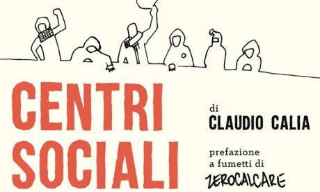 """Con Claudio Calia lungo le tappe del """"Piccolo atlante storico geografico dei centri sociali italiani"""""""