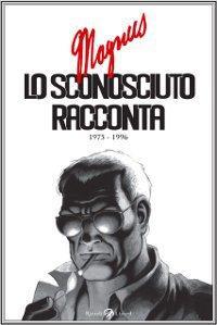 25901606_lo-sconosciuto-racconta-1975-1996-magnus-rizzoli-lizard-2013-0