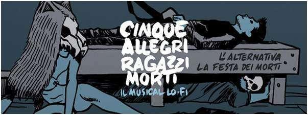 Cinque allegri Ragazzi Morti - il musical Lo-Fi debutta al Teatro Vascello dal 3 al 12 ottobre