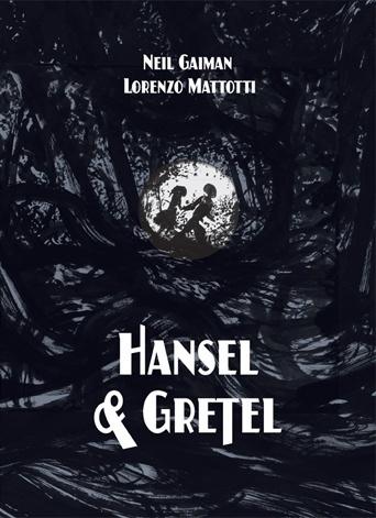 """E' uscito, in America, """"Hansel & Gretel"""" di Neil Gaiman e Lorenzo Mattotti"""