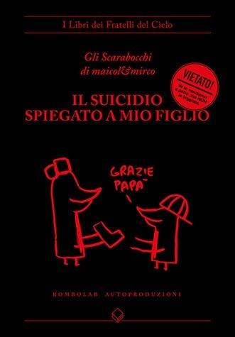 """Come acquistare """"Il suicidio spiegato a mio Figlio"""", il nuovo spietato libro di Maicol&Mirco"""