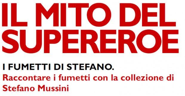 Raccontare i fumetti con la collezione di Stefano Mussini: il mito del supereroe