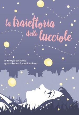 """""""La traiettoria delle lucciole"""": tracce intermittenti di cronaca"""