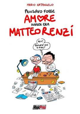 """Pensavo fosse amore invece era Matteo Renzi"" di Mario Natangelo"