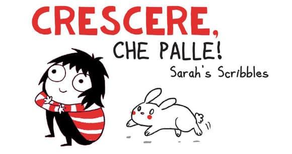 """Sarah's Scribbles: per chi """"non si sente mai adulto abbastanza"""""""