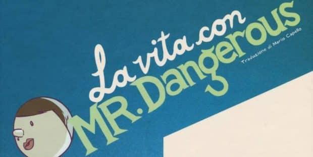 Sfuggire alla solitudine: La vita con Mr. Dangerous