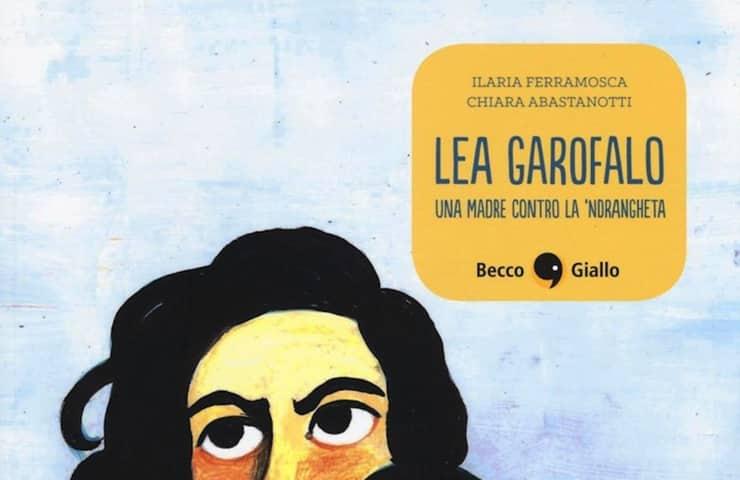 Lea Garofalo – Una madre contro la 'ndrangheta (Ferramosca, Abastanotti)