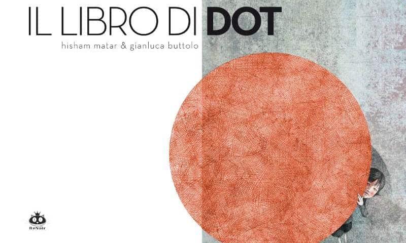 """Anteprima: """"Il libro di Dot"""" di Hisham Matar e Gianluca Buttolo"""