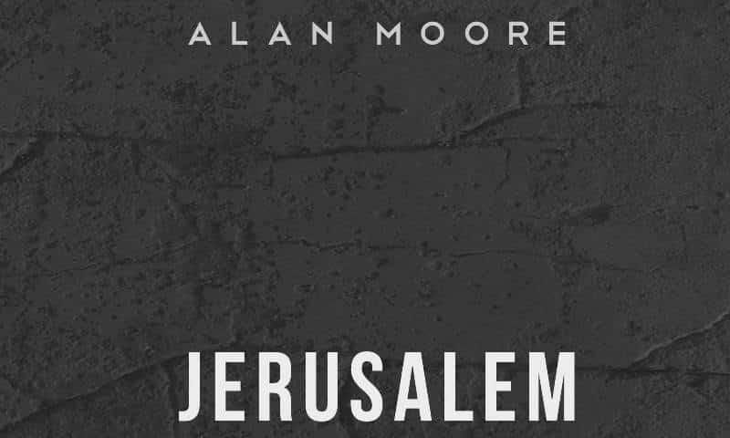 Jerusalem, il nuovo romanzo di Alan Moore