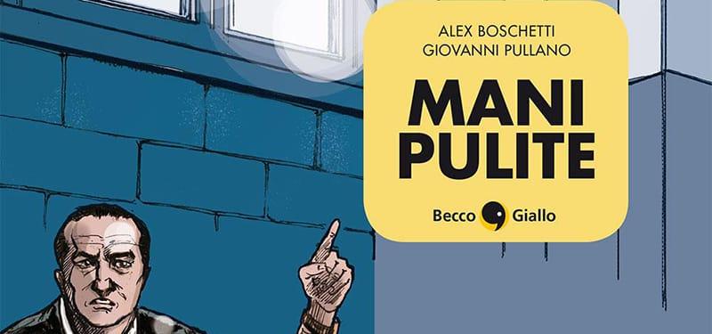 """BeccoGiallo pubblica """"Mani Pulite"""" di Boschetti e Pullano"""