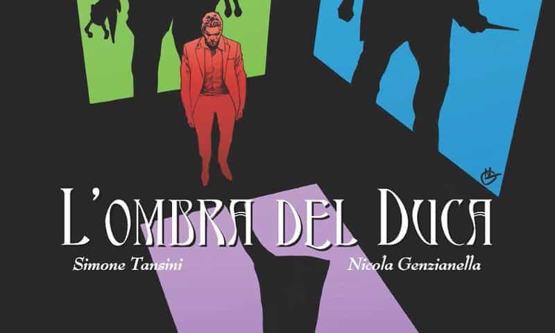 """Anteprima: """"L'ombra del Duca"""" di Simone Tansini e Nicola Genzianella"""