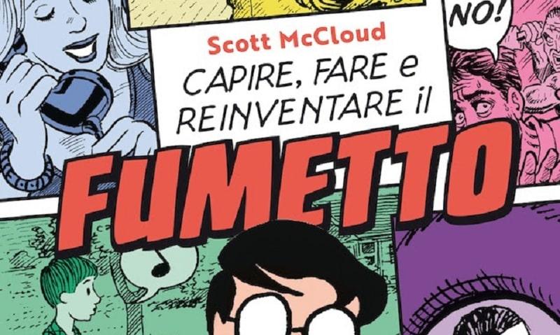 """Nuova edizione per """"Capire, fare e reinventare il fumetto"""" di Scott McCloud"""