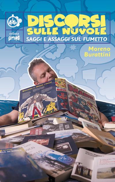 Discorsi sulle nuvole: Saggi e assaggi sul fumetto è il nuovo saggio di Moreno Burattini
