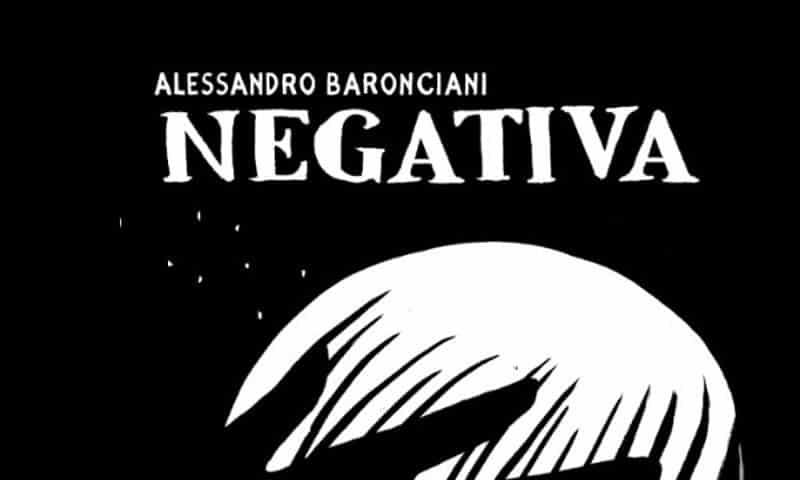 """BAO pubblica """"Negativa"""" di Alessandro Baronciani"""