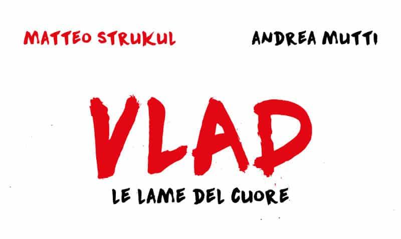 Vlad – Vol. 1: Le lame del cuore (Strukul, Mutti)