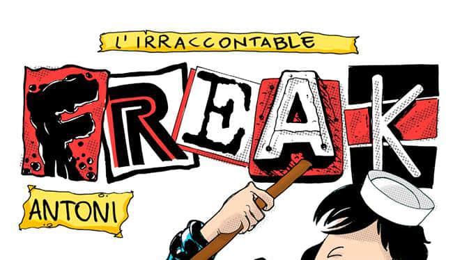 L'irraccontable Freak Antoni (Cisco Sardano)