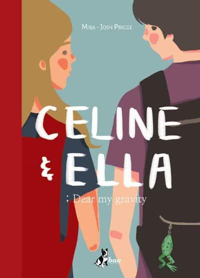 """BAO pubblica """"Celine & Ella ; Dear my gravity"""" di Miba e Josh Prigge. Leggi l'anteprima._Notizie"""