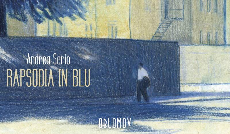 """Anteprima di """"Rapsodia in Blu"""" di Andrea Serio (Oblomov)"""